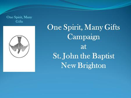 One Spirit, Many Gifts Campaign at St. John the Baptist New Brighton One Spirit, Many Gifts.