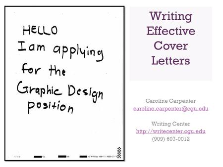 Writing Effective Cover Letters Caroline Carpenter Writing Center  (909) 607-0012.