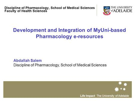 Life Impact The University of Adelaide Discipline of Pharmacology, School of Medical Sciences Faculty of Health Sciences Development and Integration of.