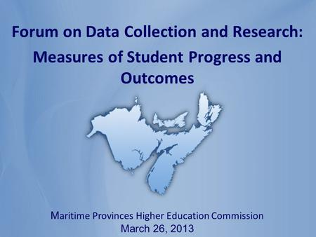 Nobody is unpredictable M aritime Provinces Higher Education Commission March 26, 2013 Forum on Data Collection and Research: Measures of Student Progress.