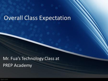 Overall Class Expectation Mr. Fuas Technology Class at PREP Academy.