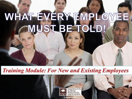 Training Module: For New and Existing Employees Copyright © 2013.