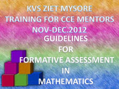 1.GENERAL INFORMATION 2. LEARNING OF MATHEMATICS AND ASSESSMENT 3.COMPETENCIES IN LEARNING OF MATHEMATICS 4.KVS GUIDELINES 5.BLUEPRINT OF ASSESSMENT 6.CCE.