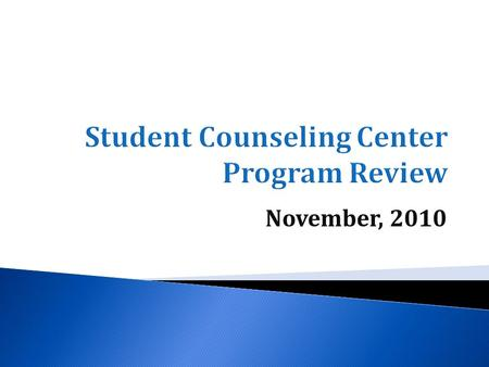 November, 2010. Clinical Mental Health Services Consultation Services Outreach to Campus and Community Training and Professional Development.