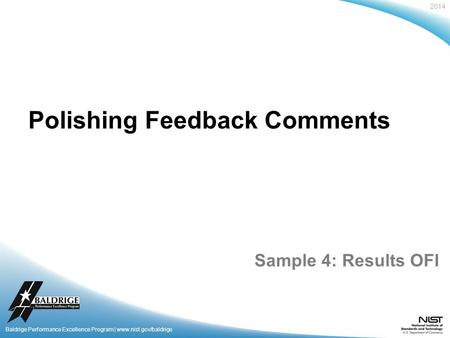 2014 Baldrige Performance Excellence Program | www.nist.gov/baldrige Polishing Feedback Comments Sample 4: Results OFI.