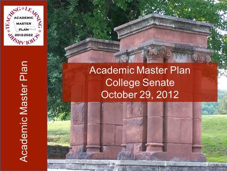 Academic Master Plan College Senate October 29, 2012.