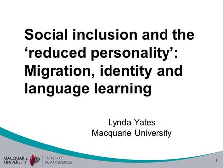 1 Social inclusion and the reduced personality: Migration, identity and language learning Lynda Yates Macquarie University.