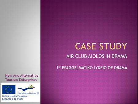 AIR CLUB AIOLOS IN DRAMA 1 st EPAGGELMATIKO LYKEIO OF DRAMA New And Alternative Tourism Enterprises.