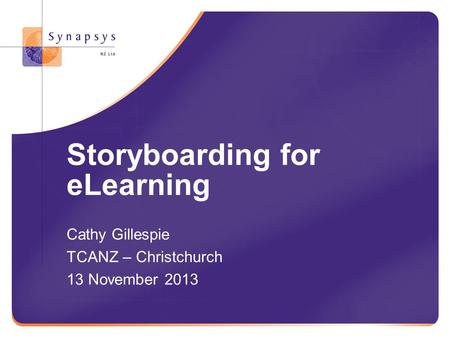 Storyboarding for eLearning Cathy Gillespie TCANZ – Christchurch 13 November 2013.