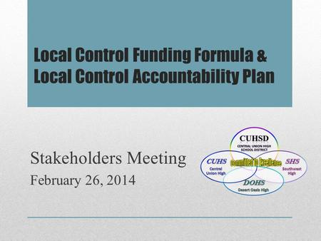 Local Control Funding Formula & Local Control Accountability Plan Stakeholders Meeting February 26, 2014.