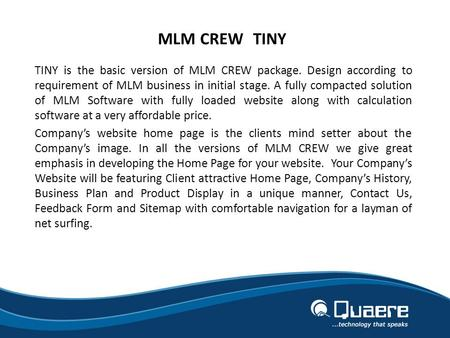 MLM CREW (TINY) TINY is the basic version of MLM CREW package. Design according to requirement of MLM business in initial stage. A fully compacted solution.