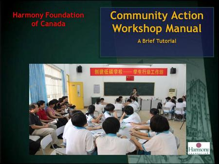 Community Action Workshop Manual A Brief Tutorial Community Action Workshop Manual A Brief Tutorial Harmony Foundation of Canada.