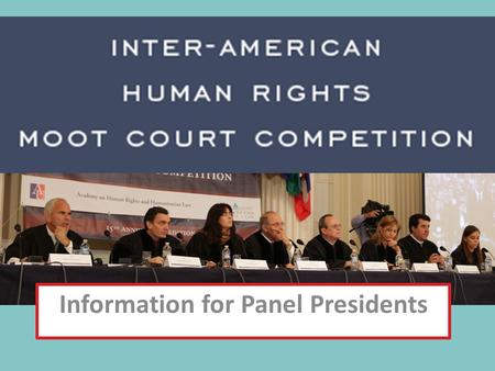 Information for Panel Presidents. WELCOME & THANK YOU You have been chosen to serve as a Panel President because of your expertise in human rights and.