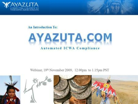 1 © H7 interactive, llc 2008 Automated ICWA Compliance An Introduction To: Webinar, 19 th November 2009, 12.00pm to 1.15pm PST.