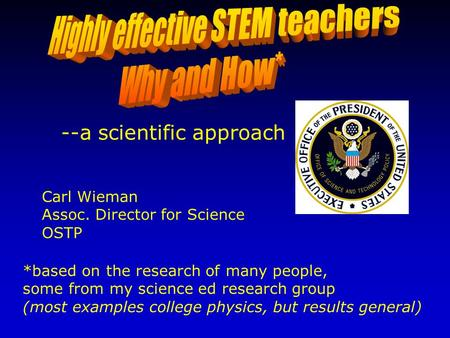 *based on the research of many people, some from my science ed research group (most examples college physics, but results general) Carl Wieman Assoc. Director.