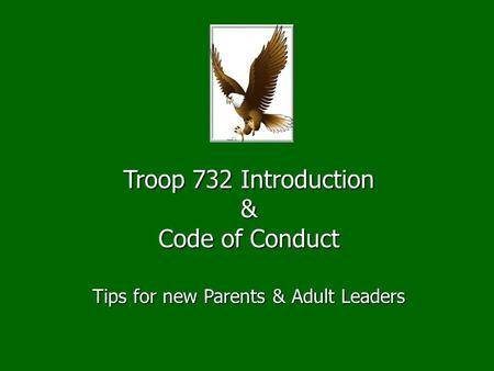 Troop 732 Introduction & Code of Conduct Tips for new Parents & Adult Leaders.