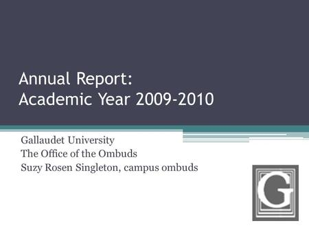 Annual Report: Academic Year 2009-2010 Gallaudet University The Office of the Ombuds Suzy Rosen Singleton, campus ombuds.