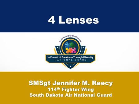 4 Lenses SMSgt Jennifer M. Reecy 114 th Fighter Wing South Dakota Air National Guard.