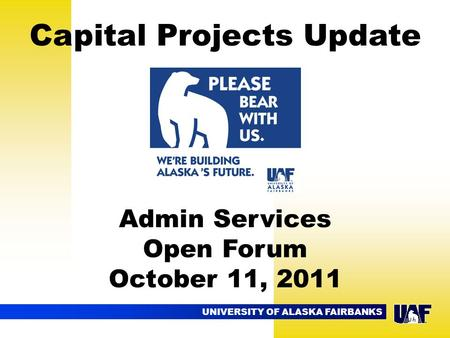 UNIVERSITY OF ALASKA FAIRBANKS Capital Projects Update Admin Services Open Forum October 11, 2011.
