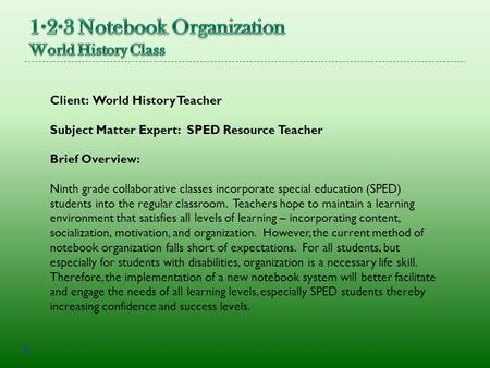Client: World History Teacher Subject Matter Expert: SPED Resource Teacher Brief Overview: Ninth grade collaborative classes incorporate special education.