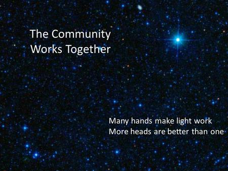 The Community Works Together Many hands make light work More heads are better than one.