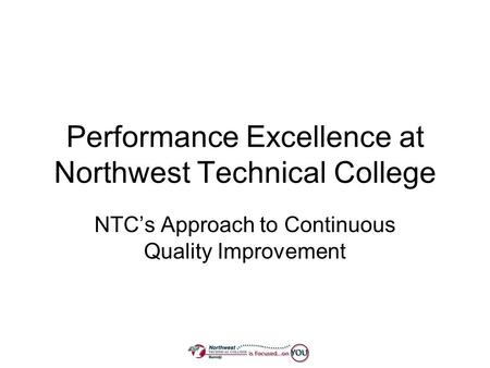 Performance Excellence at Northwest Technical College NTCs Approach to Continuous Quality Improvement.
