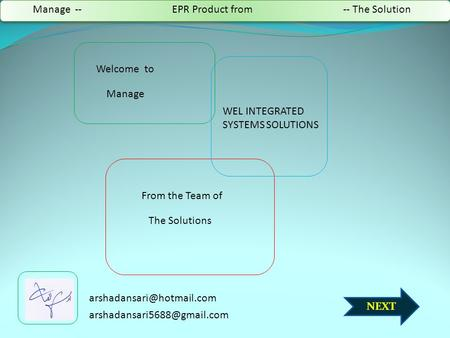 NEXT Welcome to WEL INTEGRATED SYSTEMS SOLUTIONS From the Team of The Solutions Manage Manage -- EPR Product from -- The Solution