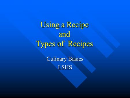 Using a Recipe and Types of Recipes Culinary Basics LSHS.
