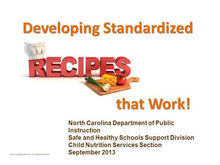 North Carolina Department of Public Instruction Safe and Healthy Schools Support Division Child Nutrition Services Section September 2013 USDA is an equal.