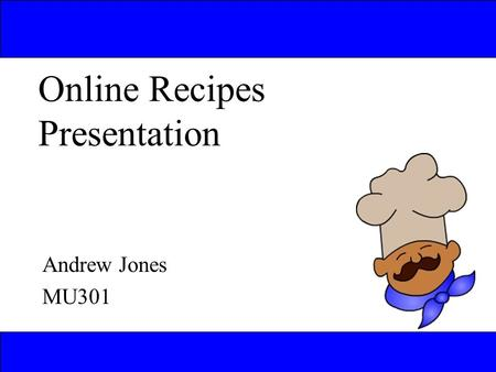 Online Recipes Presentation Andrew Jones MU301. Introduction to the Idea Website to give members of the public a flexible choice with their food preparation.