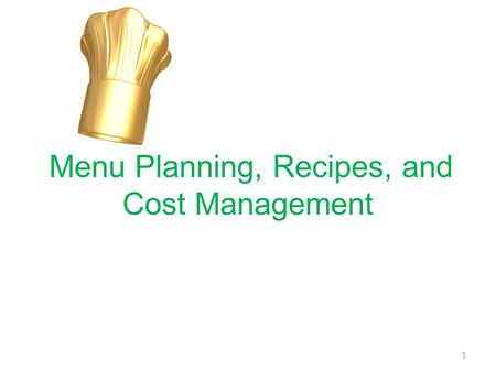Menu Planning, Recipes, and Cost Management 1. Unit Objectives Describe different types of menus Measure ingredients and portions Discuss the structure.