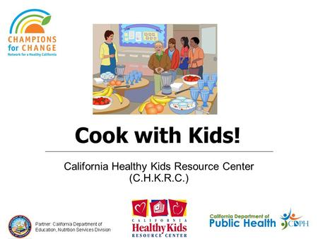 Cook with Kids! California Healthy Kids Resource Center (C.H.K.R.C.)