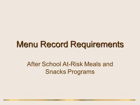 Menu Record Requirements After School At-Risk Meals and Snacks Programs.