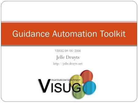 COB.NET R2 Program - 02 June 2014 Guidance Automation Toolkit VISUG 09/08/2006 Jelle Druyts