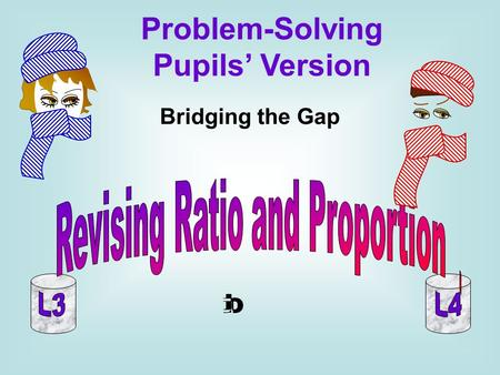 Problem-Solving Pupils' Version Revising Ratio and Proportion .