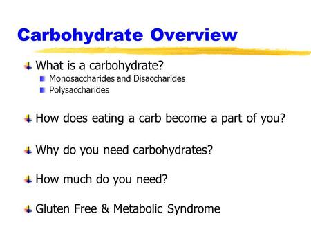 Carbohydrate Overview What is a carbohydrate? Monosaccharides and Disaccharides Polysaccharides How does eating a carb become a part of you? Why do you.