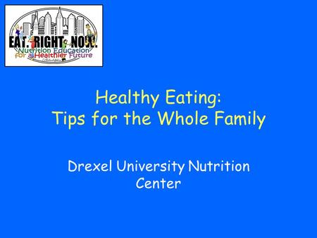 Healthy Eating: Tips for the Whole Family Drexel University Nutrition Center.