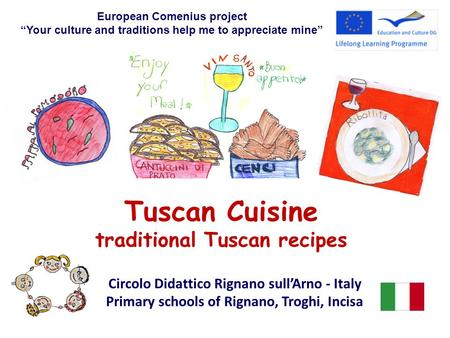Tuscan Cuisine traditional Tuscan recipes European Comenius project Your culture and traditions help me to appreciate mine Circolo Didattico Rignano sullArno.