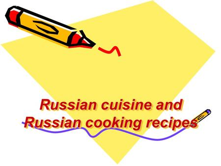 Russian cuisine and Russian cooking recipes. Russian cuisine is one of the most popular and widely spread in the world. French cuisine is festive and.