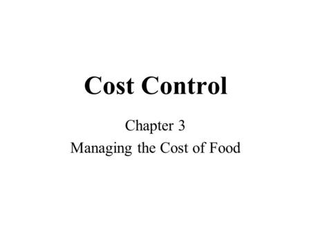 Cost Control Chapter 3 Managing the Cost of Food.