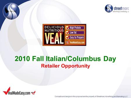 2010 Fall Italian/Columbus Day Retailer Opportunity Concepts and designs in this proposal are the property of Streetmarc Advertising and Marketing LLC.