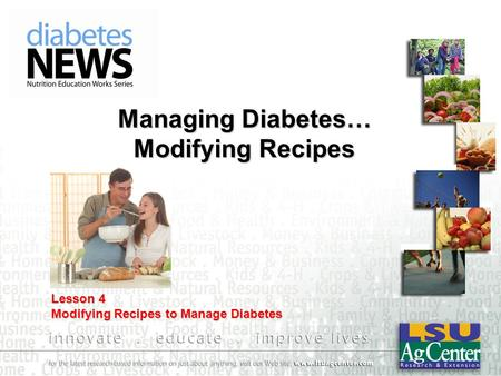 Managing Diabetes… Modifying Recipes Lesson 4 Modifying Recipes to Manage Diabetes.