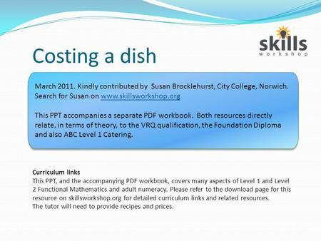 Costing a dish Curriculum links This PPT, and the accompanying PDF workbook, covers many aspects of Level 1 and Level 2 Functional Mathematics and adult.