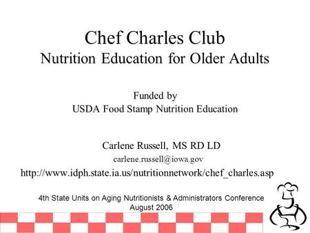 Chef Charles Club Nutrition Education for Older Adults Funded by USDA Food Stamp Nutrition Education Carlene Russell, MS RD LD