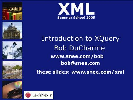 Introduction to XQuery Bob DuCharme  these slides: