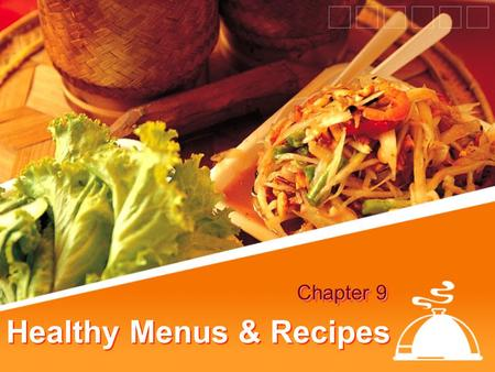 Healthy Menus & Recipes Chapter 9. Objectives Define the criteria for a healthy menu Identify healthy selections in each section of the menu List considerations.