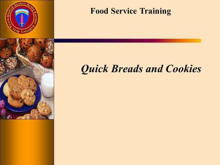 Food Service Training Quick Breads and Cookies. Food Service Training Lesson Objectives Be able to explain the different types of quick breads and cookies.