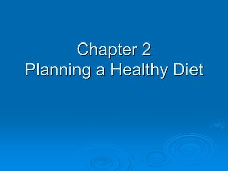 Chapter 2 Planning a Healthy Diet. Chapter Outline Diet planning principles Diet planning principles Food Guides Food Guides Using MyPlate Using MyPlate.