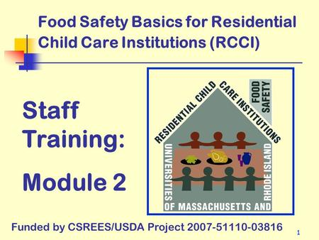 11 Food Safety Basics for Residential Child Care Institutions (RCCI) Staff Training: Module 2 Funded by CSREES/USDA Project 2007-51110-03816.