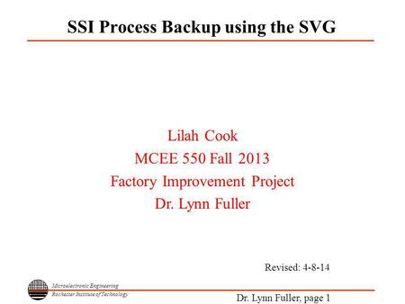 Microelectronic Engineering Rochester Institute of Technology Dr. Lynn Fuller, page 1 SSI Process Backup using the SVG Lilah Cook MCEE 550 Fall 2013 Factory.